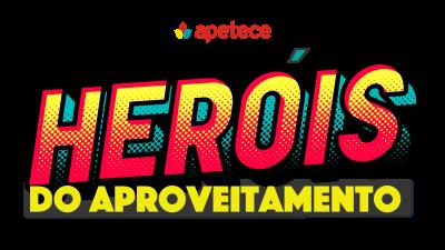 herois do aproveitamento Apetece